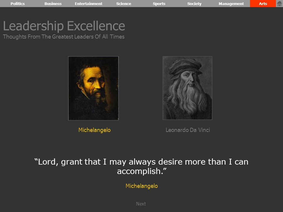 Leadership Excellence Thoughts From The Greatest Leaders Of All Times Lord, grant that I may always desire more than I can accomplish. Michelangelo Leonardo Da VinciMichelangelo PoliticsBusinessEntertainmentScienceSportsSocietyManagementArts Next