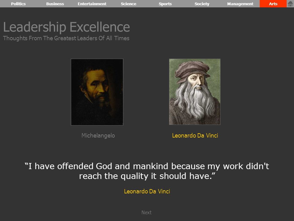 Leadership Excellence Thoughts From The Greatest Leaders Of All Times I have offended God and mankind because my work didn t reach the quality it should have. Leonardo Da Vinci Leonardo Da VinciMichelangelo PoliticsBusinessEntertainmentScienceSportsSocietyManagementArts Next