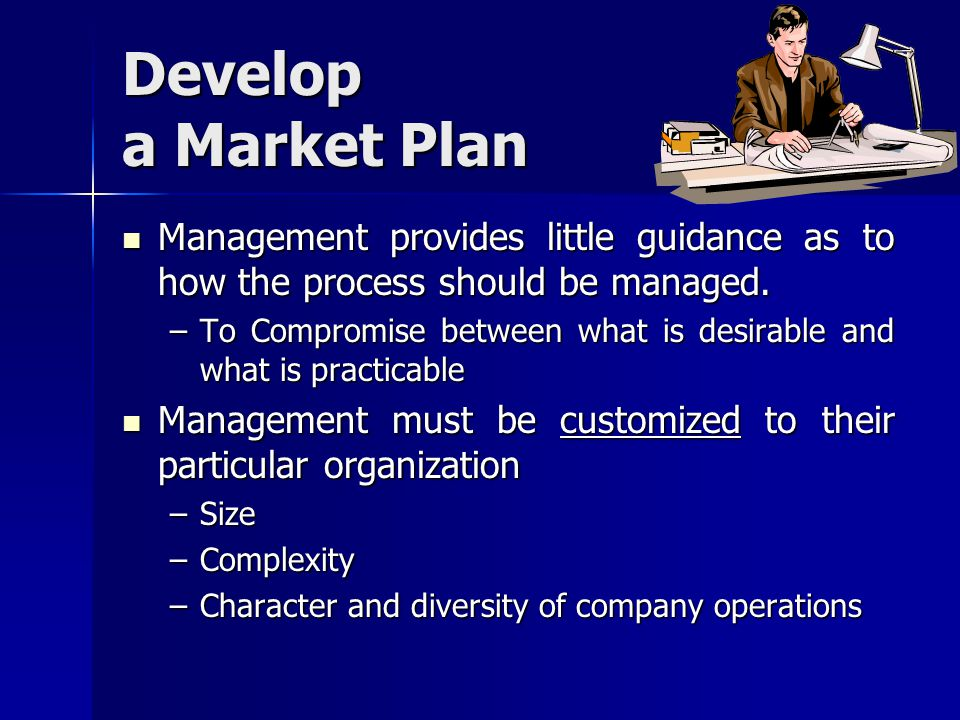 Develop a Market Plan Management provides little guidance as to how the process should be managed. Management provides little guidance as to how the p