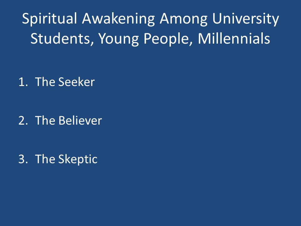 Spiritual Awakening Among University Students, Young People, Millennials 1.The Seeker 2.The Believer 3.The Skeptic
