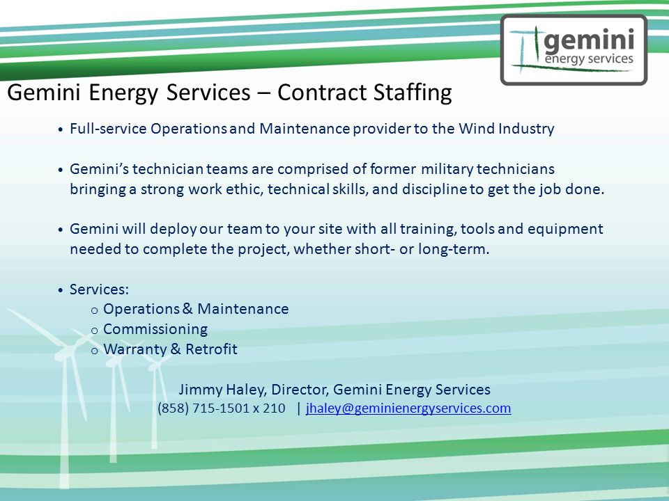 Gemini Energy Services – Contract Staffing Full-service Operations and Maintenance provider to the Wind Industry Gemini's technician teams are comprised of former military technicians bringing a strong work ethic, technical skills, and discipline to get the job done.
