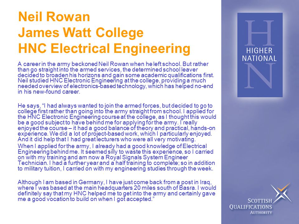 Neil Rowan James Watt College HNC Electrical Engineering A career in the army beckoned Neil Rowan when he left school.