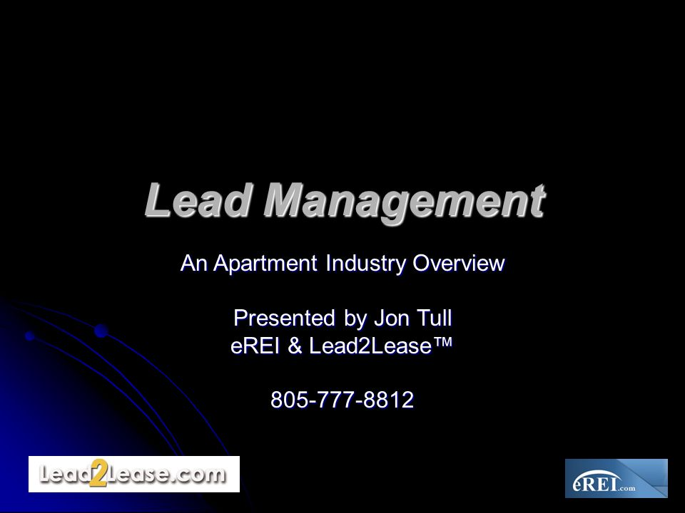 An Apartment Industry Overview Presented by Jon Tull eREI & Lead2Lease™ 805-777-8812 Lead Management