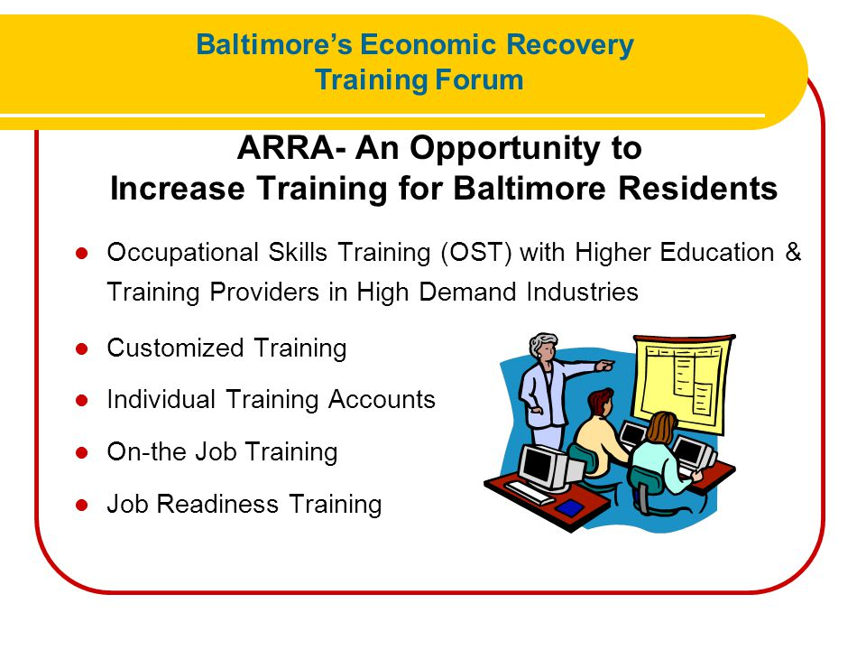 ARRA- An Opportunity to Increase Training for Baltimore Residents Occupational Skills Training (OST) with Higher Education & Training Providers in Hig