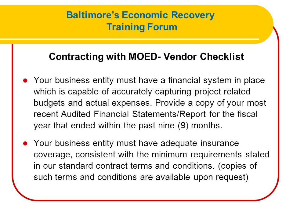 Contracting with MOED- Vendor Checklist Your business entity must have a financial system in place which is capable of accurately capturing project re