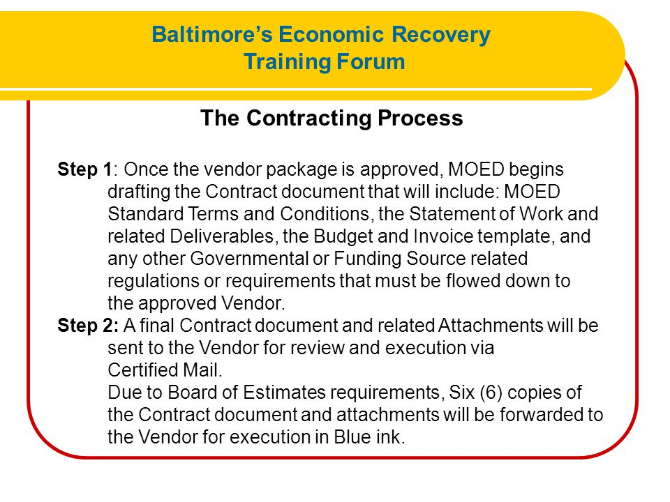 The Contracting Process Step 1: Once the vendor package is approved, MOED begins drafting the Contract document that will include: MOED Standard Terms