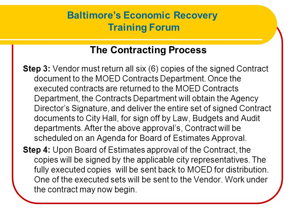 The Contracting Process Step 3: Vendor must return all six (6) copies of the signed Contract document to the MOED Contracts Department. Once the execu