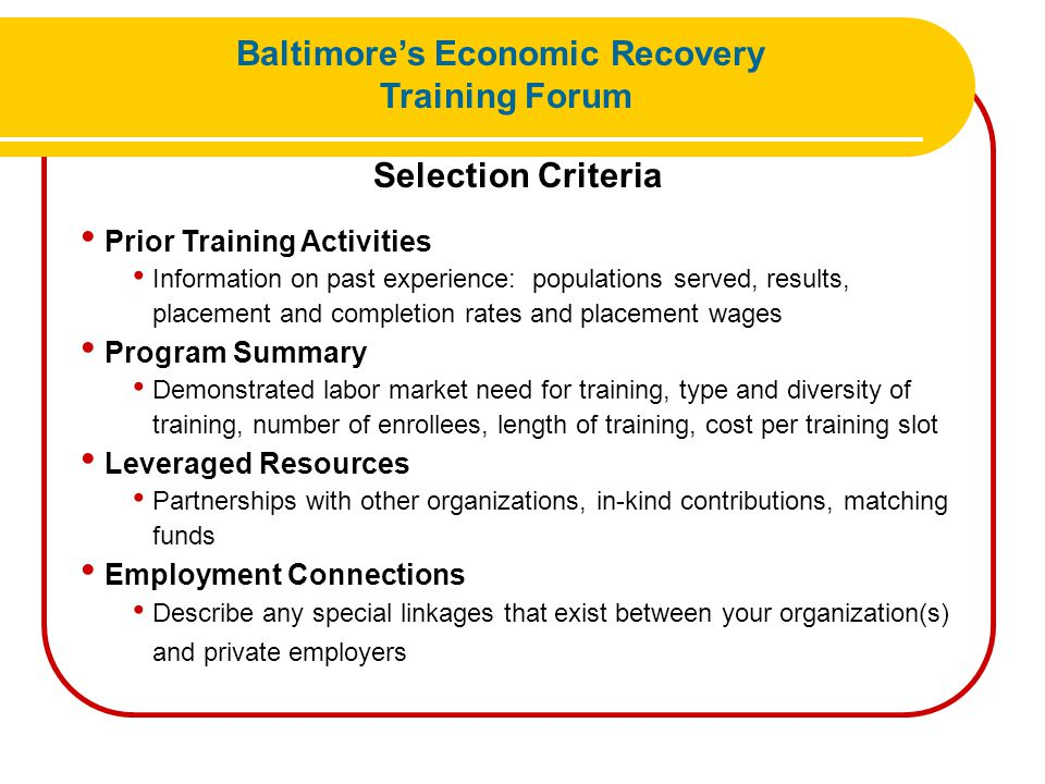 Baltimore's Economic Recovery Training Forum Selection Criteria Prior Training Activities Information on past experience: populations served, results,