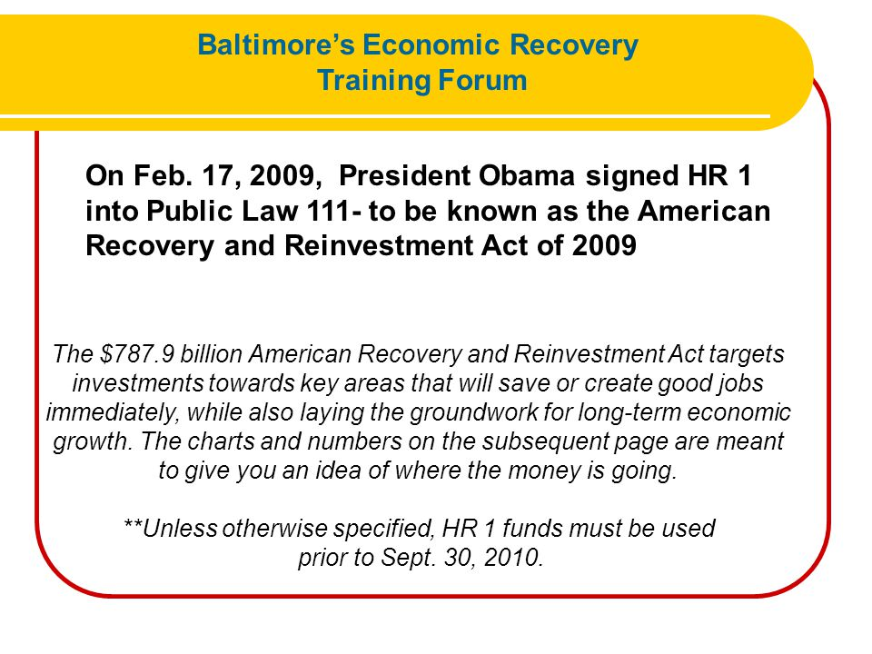 On Feb. 17, 2009, President Obama signed HR 1 into Public Law 111- to be known as the American Recovery and Reinvestment Act of 2009 The $787.9 billio