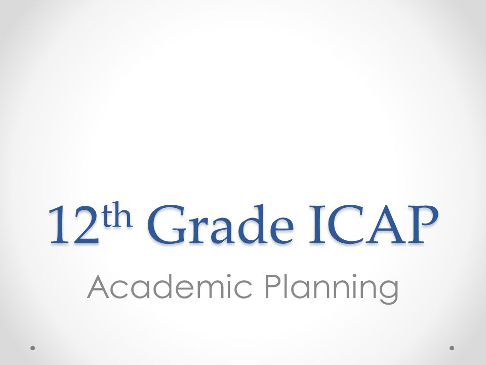 12 th Grade ICAP Academic Planning