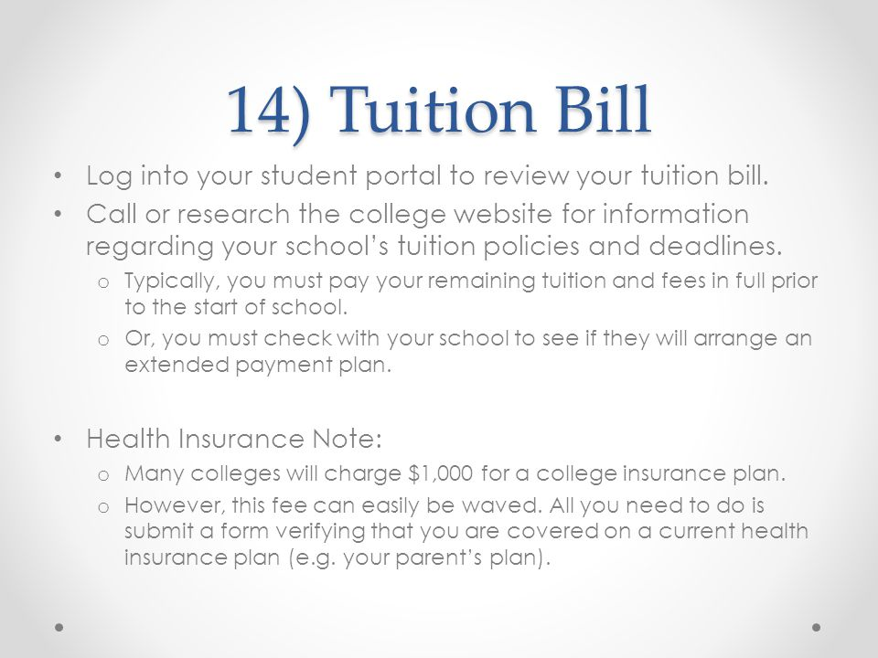 14) Tuition Bill Log into your student portal to review your tuition bill. Call or research the college website for information regarding your school'
