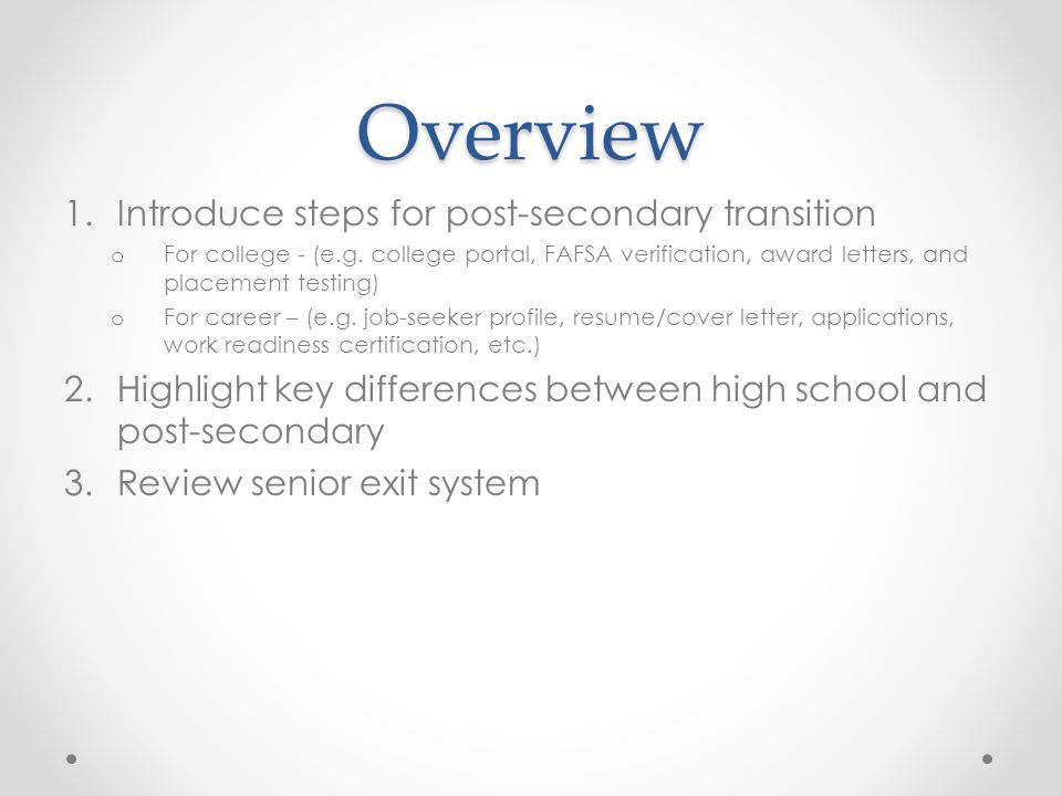 Overview 1.Introduce steps for post-secondary transition o For college - (e.g.