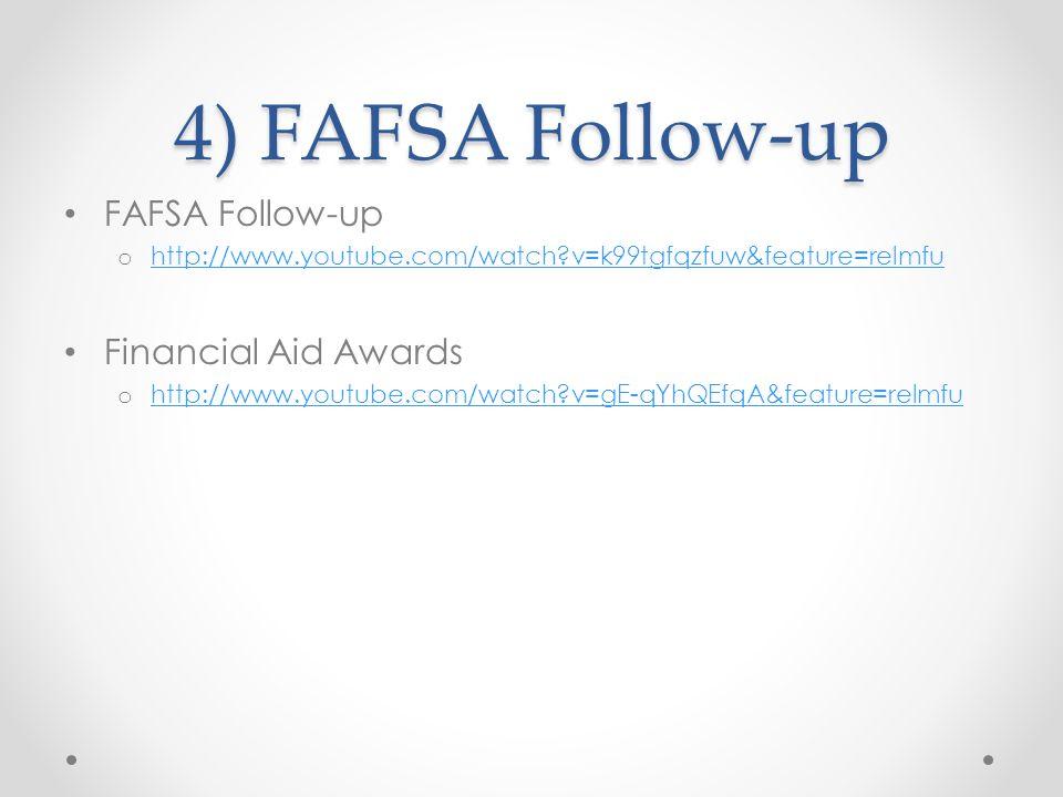 4) FAFSA Follow-up FAFSA Follow-up o http://www.youtube.com/watch v=k99tgfqzfuw&feature=relmfu http://www.youtube.com/watch v=k99tgfqzfuw&feature=relmfu Financial Aid Awards o http://www.youtube.com/watch v=gE-qYhQEfqA&feature=relmfu http://www.youtube.com/watch v=gE-qYhQEfqA&feature=relmfu