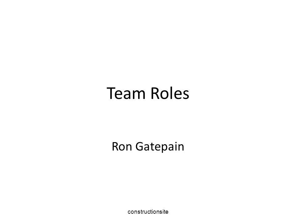 constructionsite Team Roles Ron Gatepain