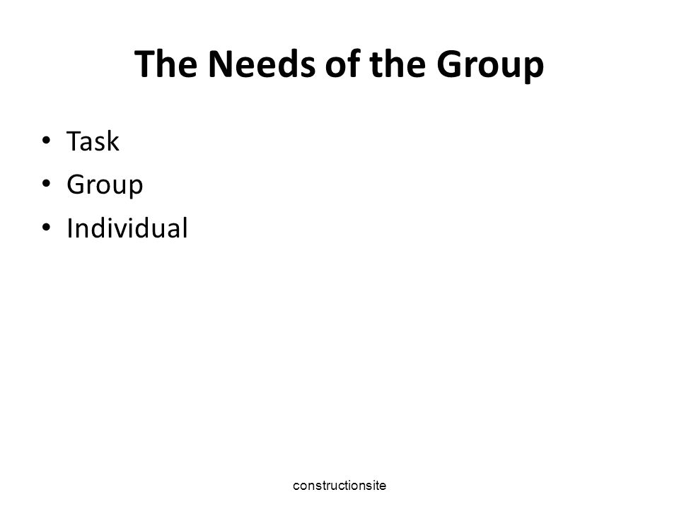 constructionsite The Needs of the Group Task Group Individual