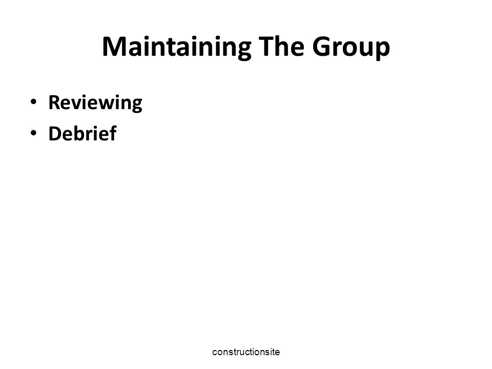 constructionsite Maintaining The Group Reviewing Debrief