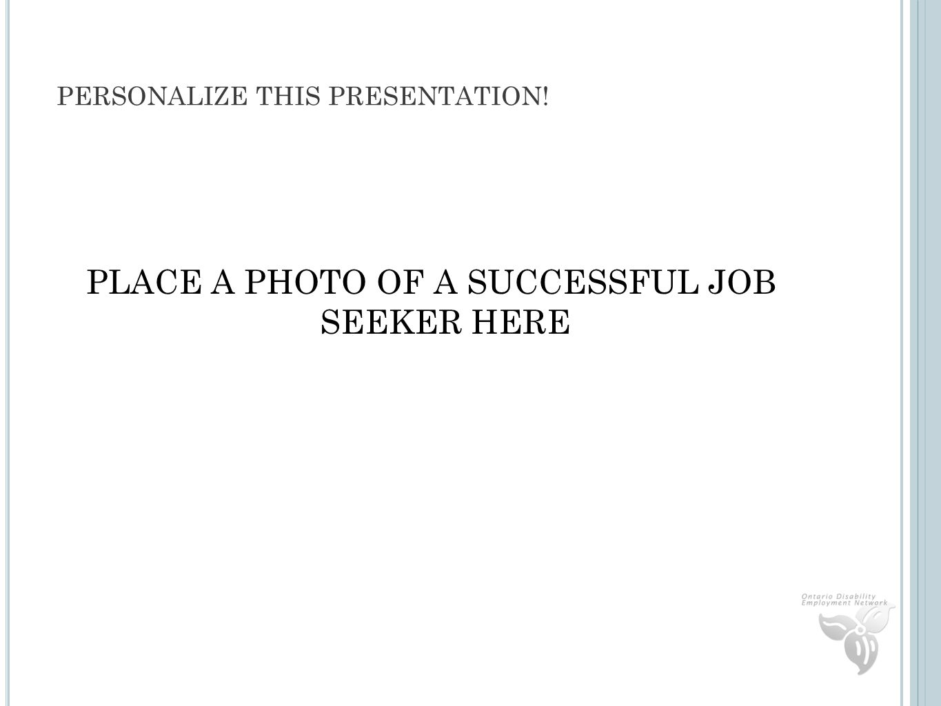 PERSONALIZE THIS PRESENTATION! PLACE A PHOTO OF A SUCCESSFUL JOB SEEKER HERE