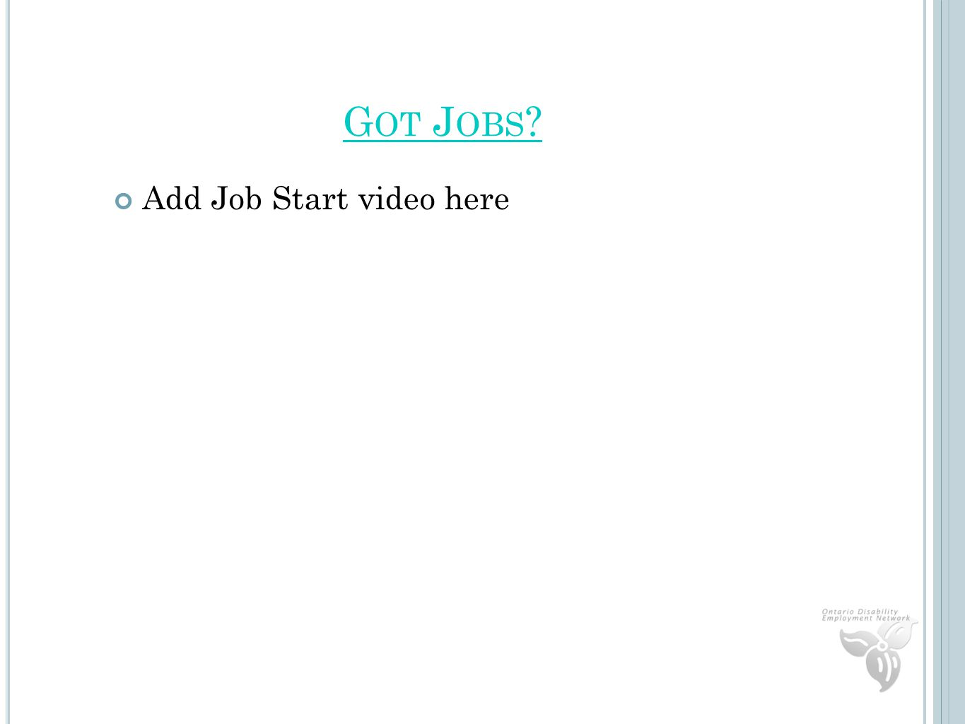G OT J OBS Add Job Start video here