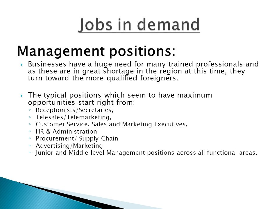 Management positions:  Businesses have a huge need for many trained professionals and as these are in great shortage in the region at this time, they