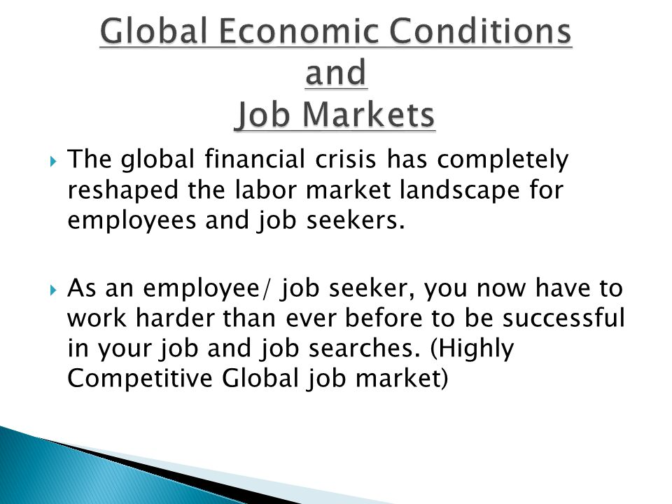  The global financial crisis has completely reshaped the labor market landscape for employees and job seekers.  As an employee/ job seeker, you now