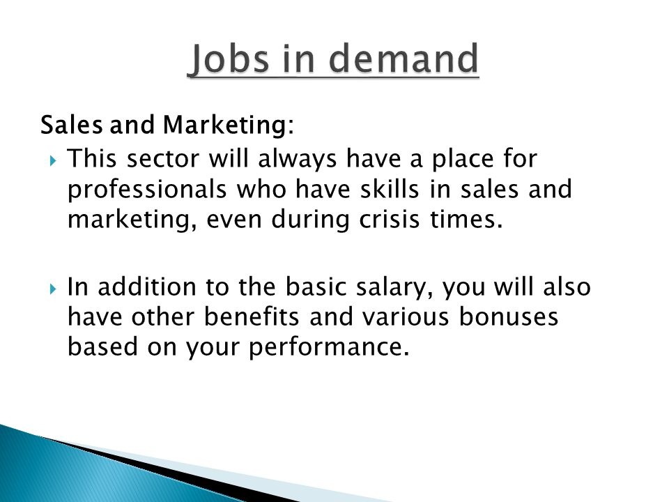 Sales and Marketing:  This sector will always have a place for professionals who have skills in sales and marketing, even during crisis times.  In a