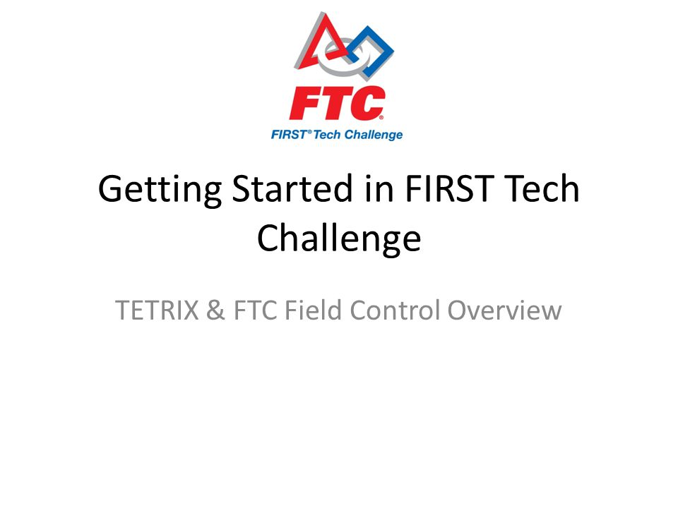 Getting Started in FIRST Tech Challenge TETRIX & FTC Field Control Overview