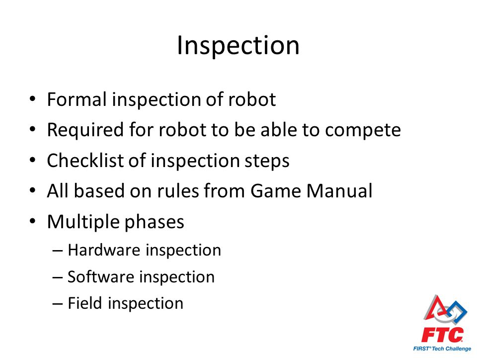 Inspection Formal inspection of robot Required for robot to be able to compete Checklist of inspection steps All based on rules from Game Manual Multi
