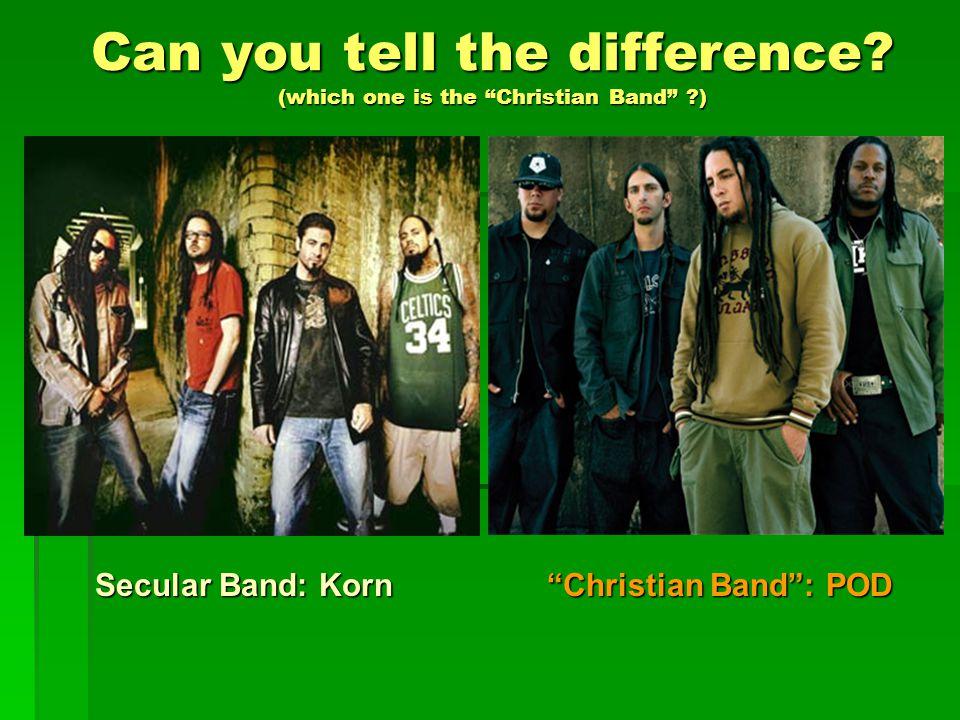 Christian Band : POD Secular Band: Korn