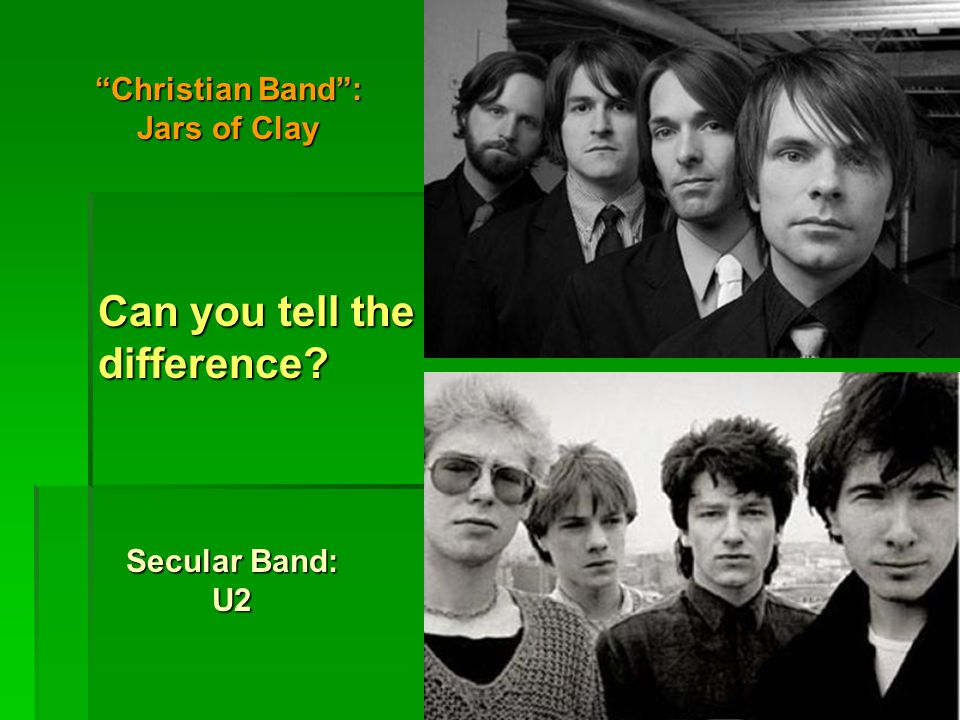 Christian Band : Jars of Clay Secular Band: U2 Can you tell the difference