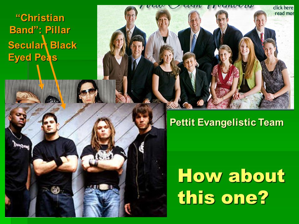 "How about this one? Pettit Evangelistic Team Secular: Black Eyed Peas ""Christian Band"": Pillar"