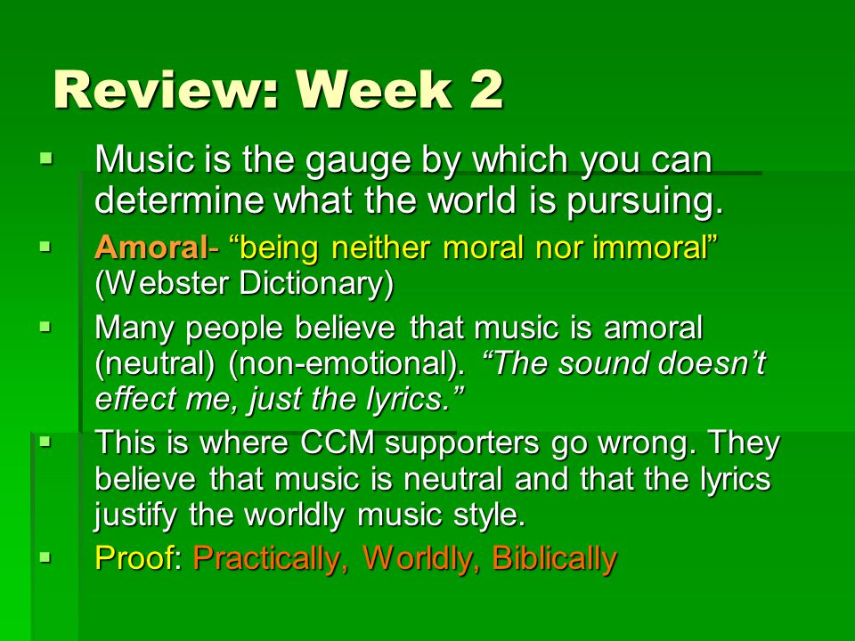 "Review: Week 2  Music is the gauge by which you can determine what the world is pursuing.  Amoral- ""being neither moral nor immoral"" (Webster Dictio"
