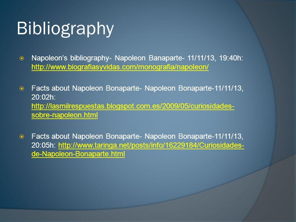 Bibliography  Napoleon's bibliography- Napoleon Banaparte- 11/11/13, 19:40h: http://www.biografiasyvidas.com/monografia/napoleon/ http://www.biografi