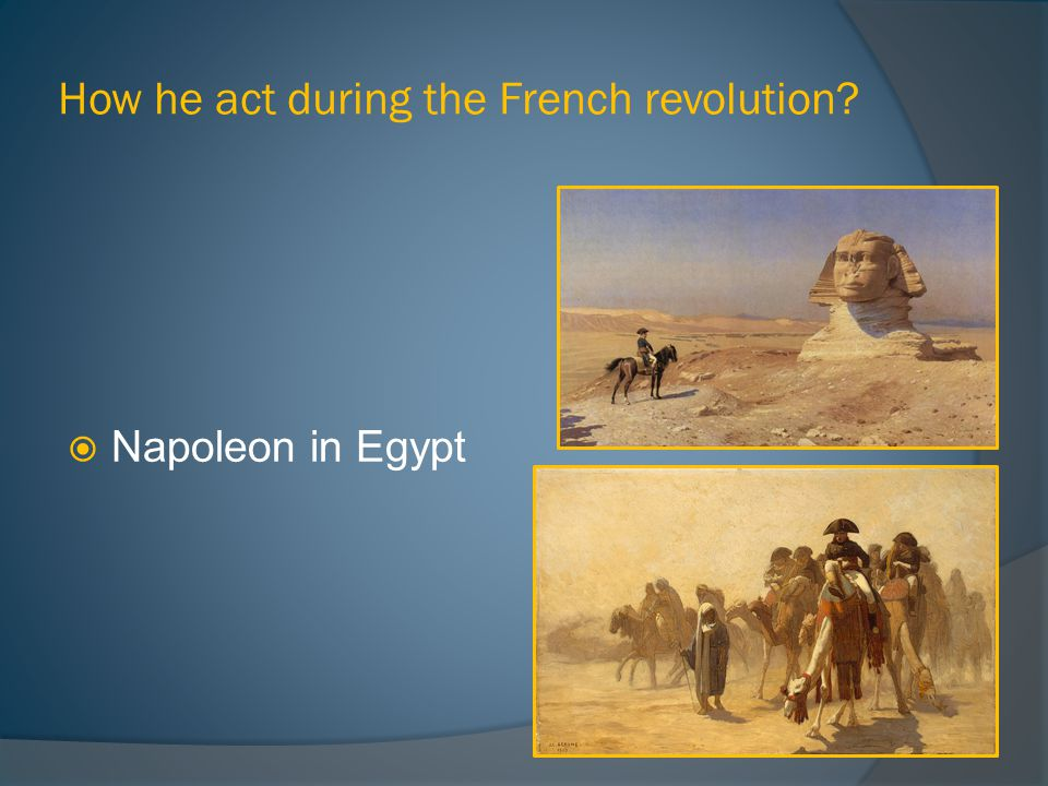 How he act during the French revolution  Napoleon in Egypt