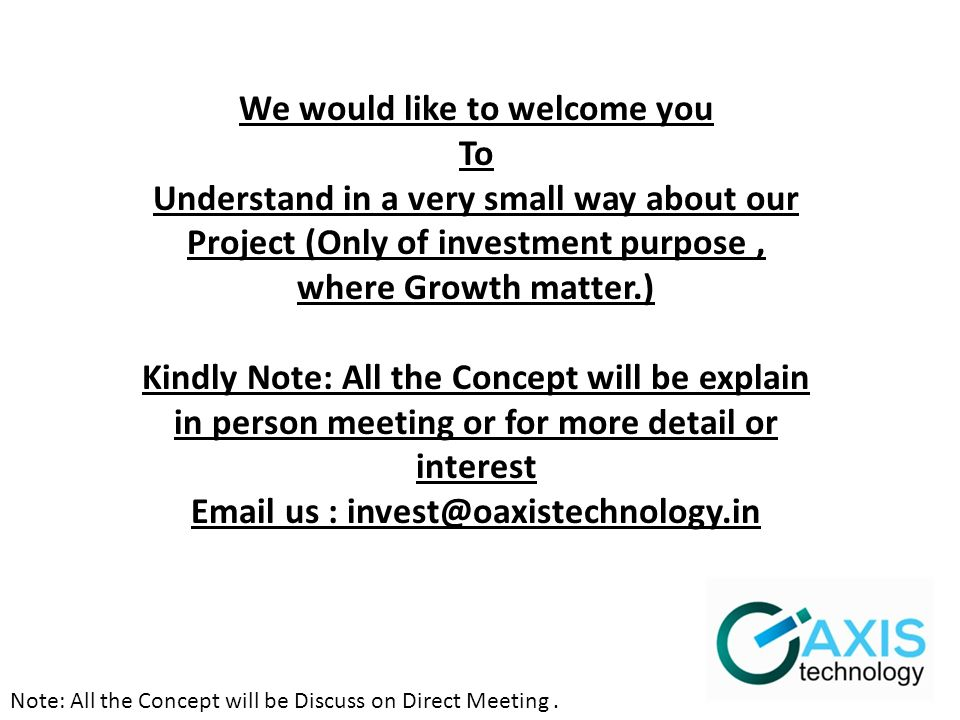 Note: All the Concept will be Discuss on Direct Meeting. We would like to welcome you To Understand in a very small way about our Project (Only of inv