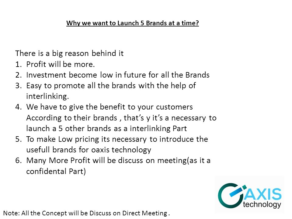 Note: All the Concept will be Discuss on Direct Meeting. Why we want to Launch 5 Brands at a time? There is a big reason behind it 1.Profit will be mo