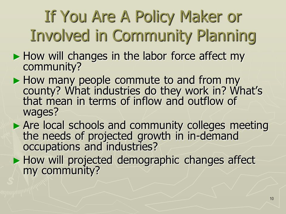 10 If You Are A Policy Maker or Involved in Community Planning ► How will changes in the labor force affect my community.
