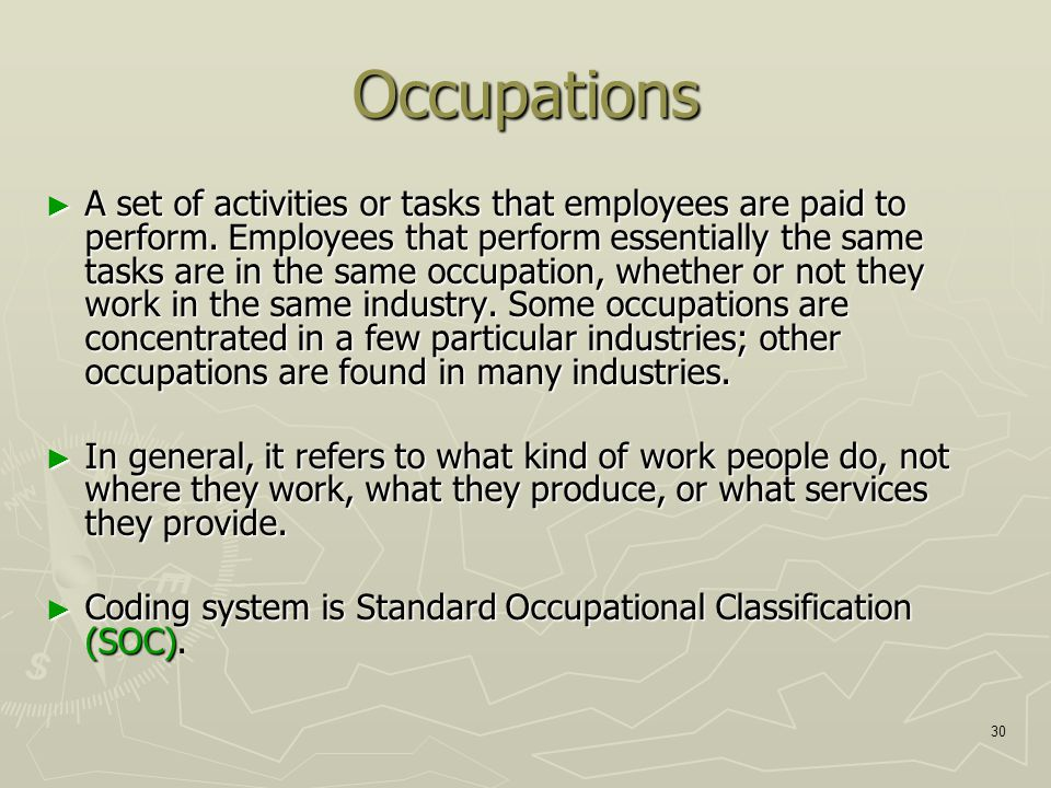 30 Occupations ► A set of activities or tasks that employees are paid to perform.