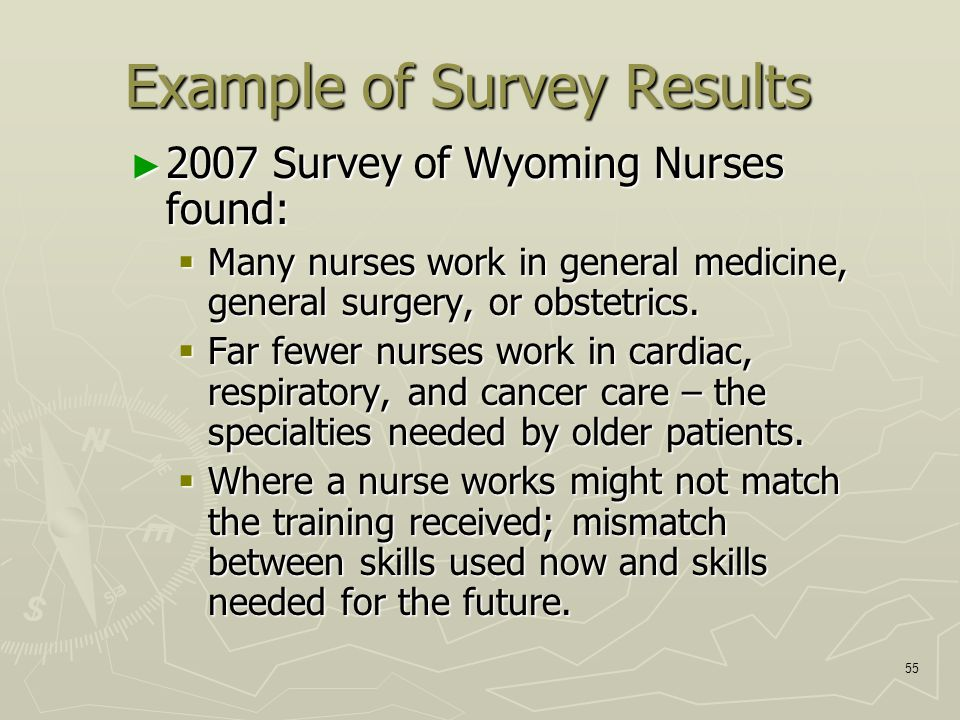 55 Example of Survey Results ► 2007 Survey of Wyoming Nurses found:  Many nurses work in general medicine, general surgery, or obstetrics.