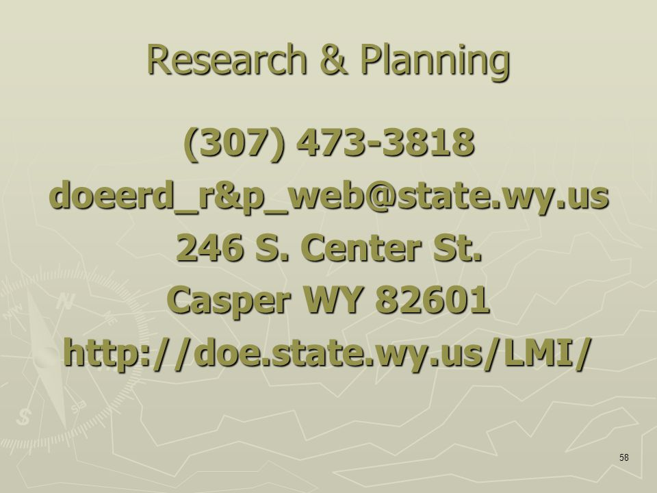 58 Research & Planning (307) 473-3818 doeerd_r&p_web@state.wy.us 246 S.