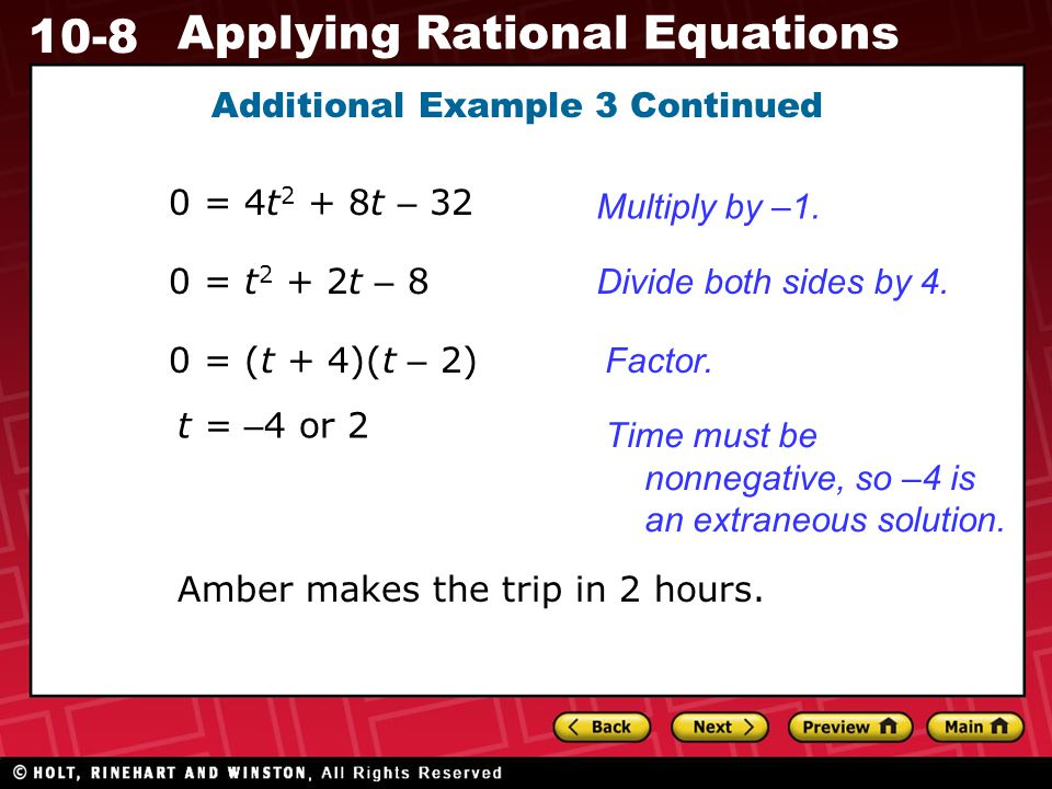 10-8 Applying Rational Equations Additional Example 3 Continued 0 = 4t 2 + 8t – 32 0 = t 2 + 2t – 8 0 = (t + 4)(t – 2) Multiply by –1.