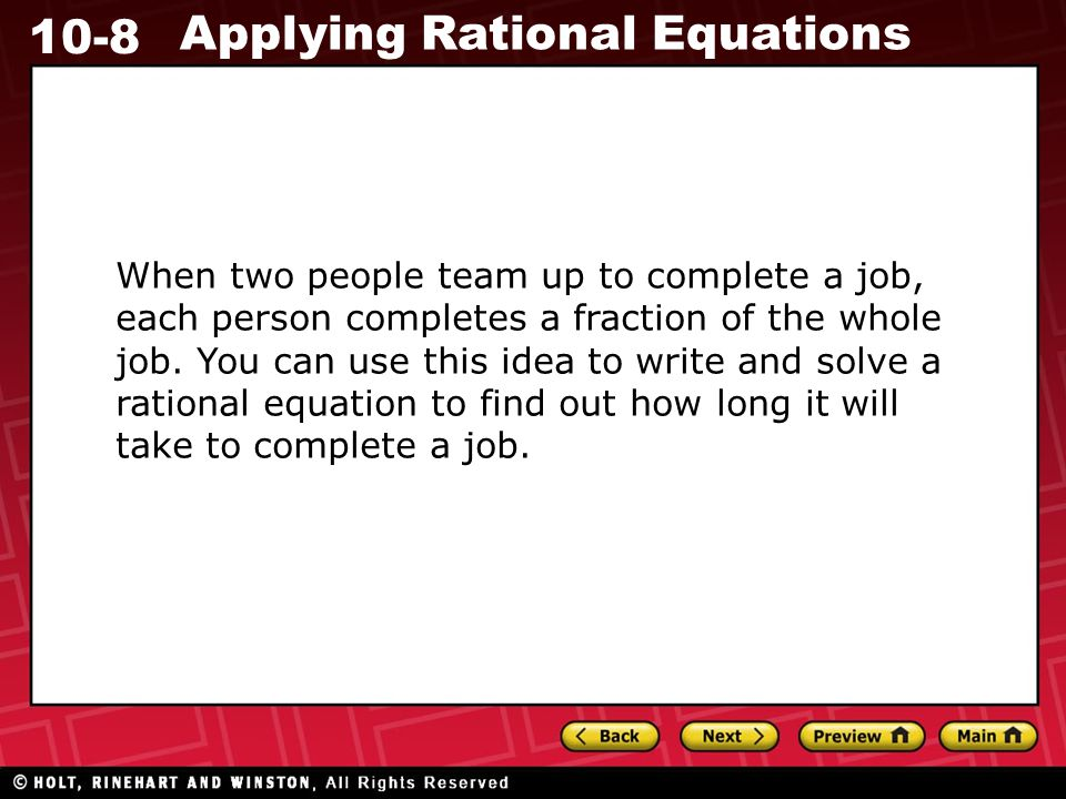 10-8 Applying Rational Equations When two people team up to complete a job, each person completes a fraction of the whole job.
