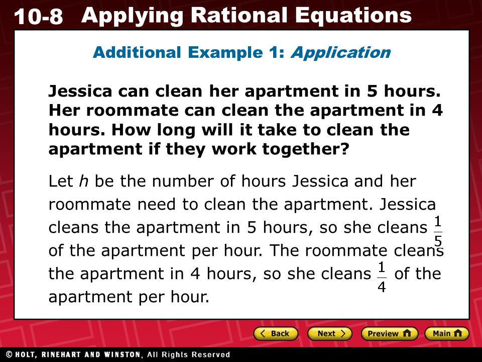 10-8 Applying Rational Equations Additional Example 1: Application Jessica can clean her apartment in 5 hours.