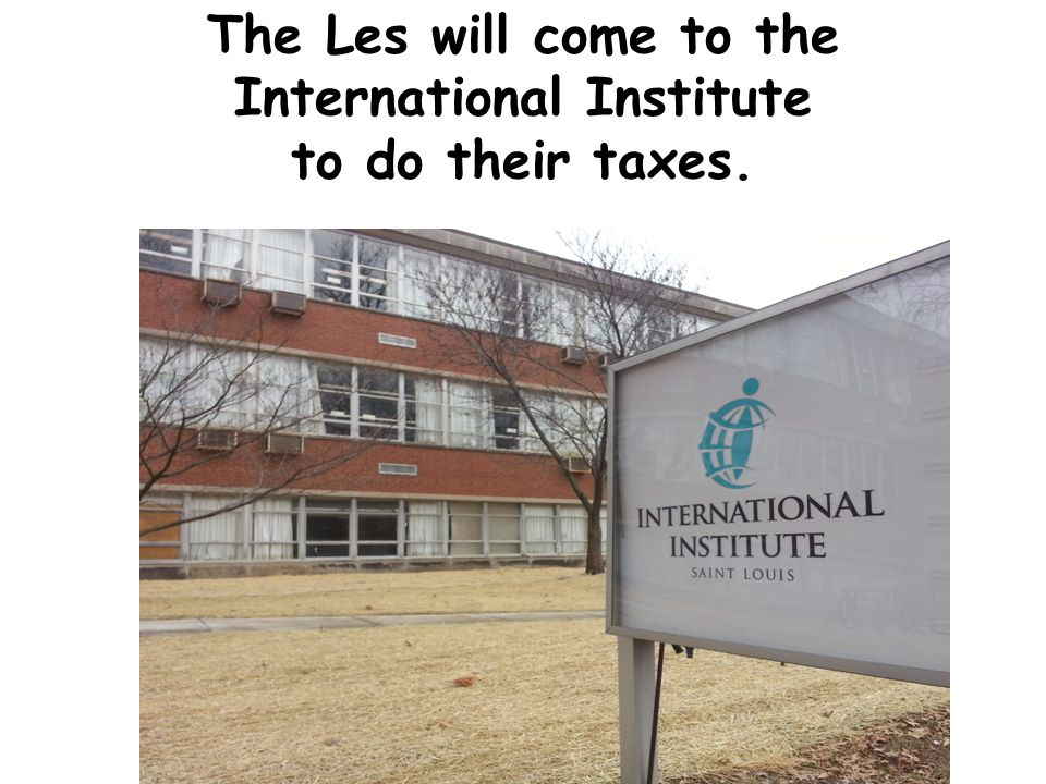 The Les will come to the International Institute to do their taxes.