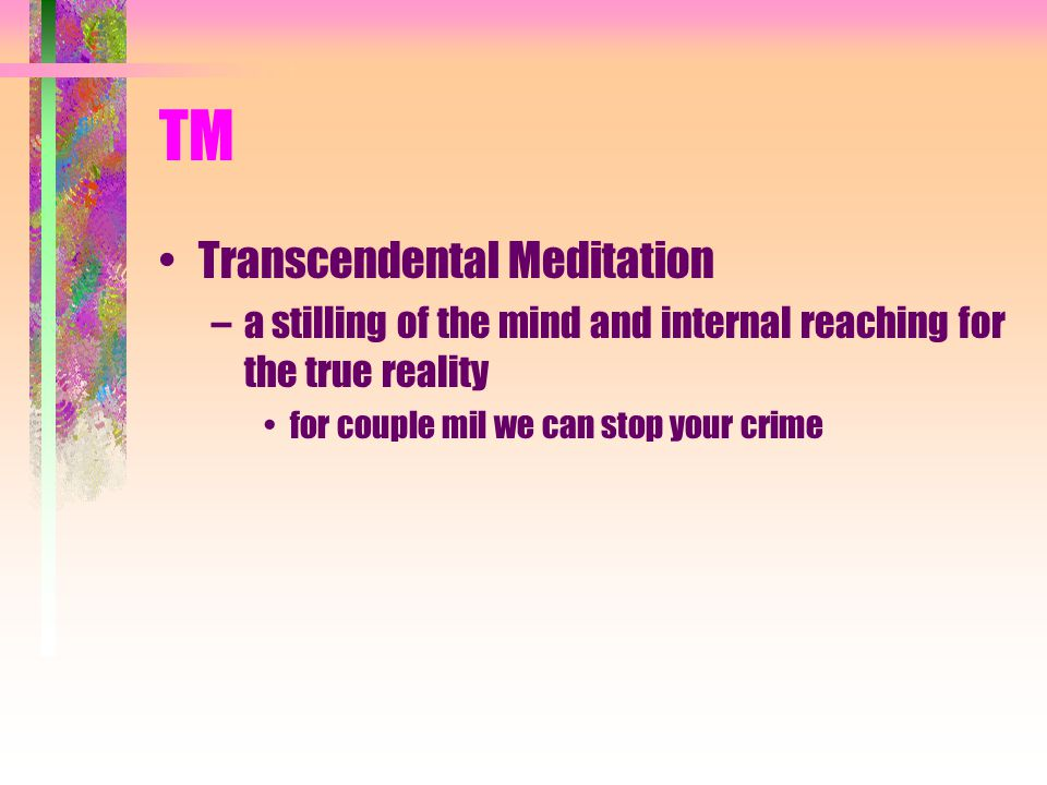 TM Transcendental Meditation –a stilling of the mind and internal reaching for the true reality for couple mil we can stop your crime