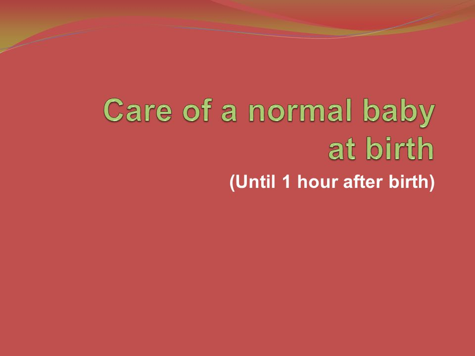 (Until 1 hour after birth)