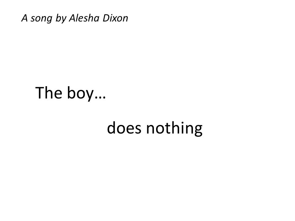 The boy… does nothing A song by Alesha Dixon