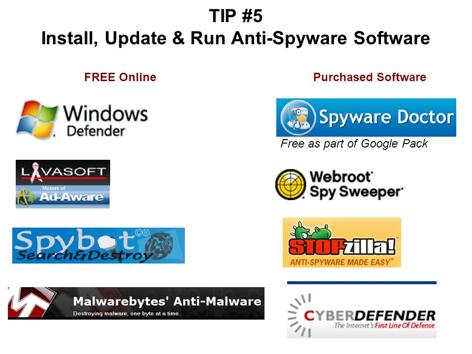 TIP #5 Install, Update & Run Anti-Spyware Software FREE OnlinePurchased Software Free as part of Google Pack