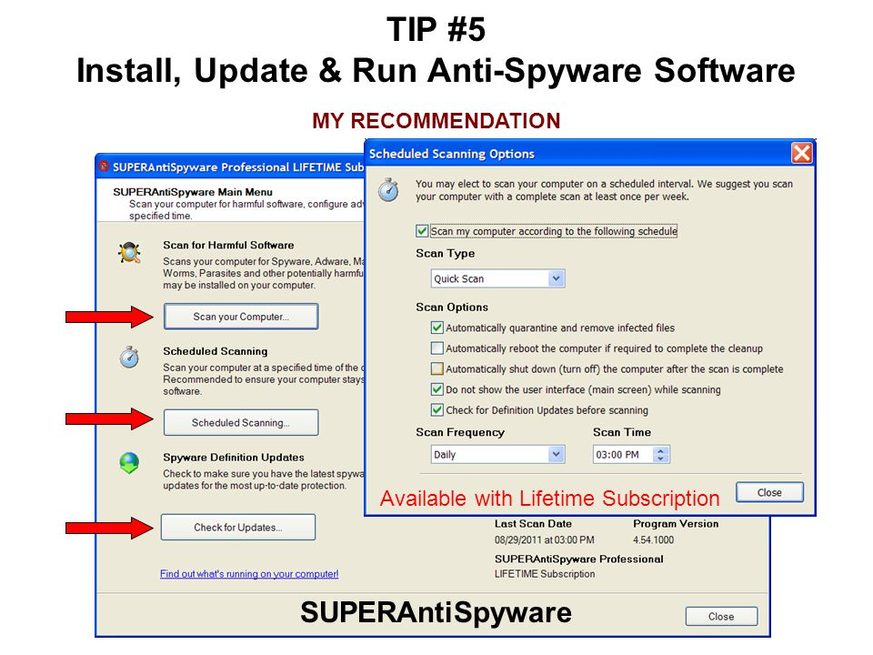 TIP #5 Install, Update & Run Anti-Spyware Software MY RECOMMENDATION SUPERAntiSpyware Available with Lifetime Subscription