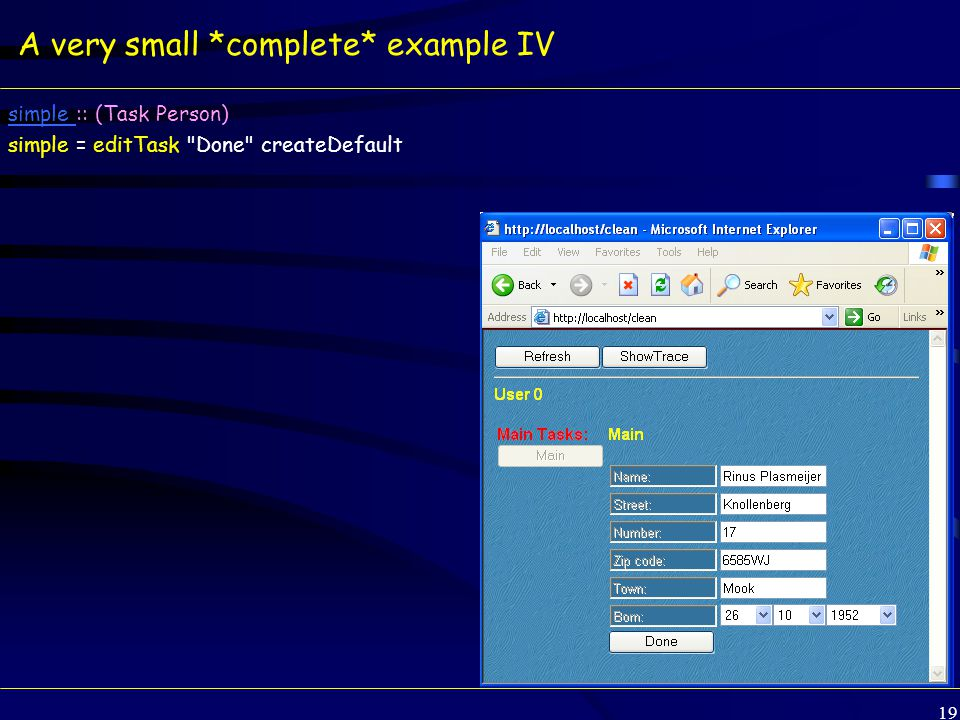 19 A very small *complete* example IV simple simple :: (Task Person) simple = editTask Done createDefault