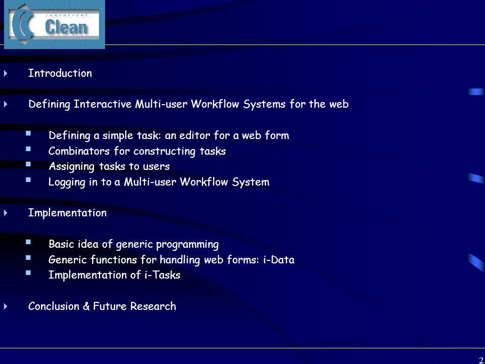 13 A very small *complete* example II module example import StdEnv, StdHtml Start world = doHtmlServer (singleUserTask 0 True simple) world simple simple :: (Task (Int, Real)) simple = editTask Done createDefault